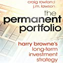 The Permanent Portfolio: Harry Browne's Long-Term Investment Strategy (       UNABRIDGED) by Craig Rowland, J. M. Lawson Narrated by Mark Delgado