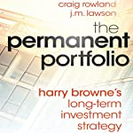 The Permanent Portfolio: Harry Browne's Long-Term Investment Strategy | Craig Rowland,J. M. Lawson