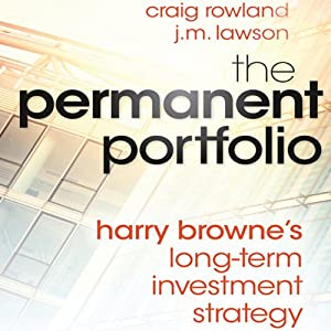 The Permanent Portfolio: Harry Browne's Long-Term Investment Strategy | [Craig Rowland, J. M. Lawson]