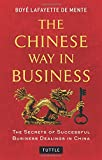 The Chinese Way in Business: Secrets of Successful Business Dealings in China