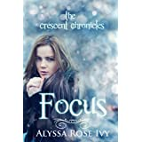 Focus (The Crescent Chronicles Book 2) ~ Alyssa Rose Ivy