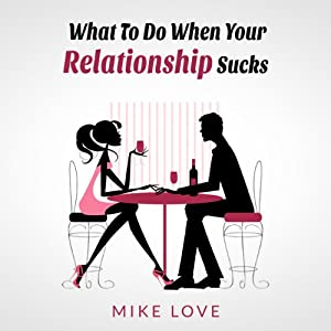 What to Do When Your Relationship Sucks | [Mike Love]
