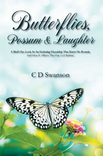 Butterflies, Possum & Laughter: A Birds Eye Look At An Enduring Friendship That Knew No Bounds, and How it affects The One Left Behind.