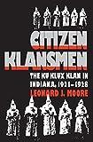 Citizen Klansmen: The Ku Klux Klan in Indiana, 1921-1928