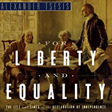 For Liberty and Equality: The Life and Times of the Declaration of Independence  Audiobook by Alexander Tsesis  Narrated by Robert O'Gorman