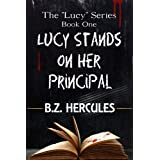 "Lucy Stands on Her Principal (The ""Lucy"" Series Book 1) ~ BZ Hercules"