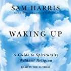 Waking Up: A Guide to Spirituality Without Religion (       UNABRIDGED) by Sam Harris Narrated by Sam Harris