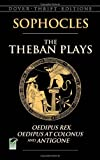 The Theban Plays: Oedipus Rex, Oedipus at Colonus and Antigone (Dover Thrift Editions) (048645049X) by Sophocles