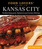 Food Lovers' Guide to® Kansas City: The Best Restaurants, Markets & Local Culinary Offerings (Food Lovers' Series)