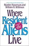 Where Resident Aliens Live: Exercises for Christian Practice (0687016053) by Hauerwas, Stanley