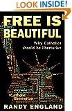 Free is Beautiful: Why Catholics Should be Libertarian