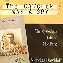 The Catcher Was a Spy: The Mysterious Life of Moe Berg Audiobook by Nicholas Dawidoff Narrated by Jeff Kramer