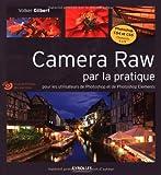 Photo du livre Camera Raw par la pratique -  Pour les utilisateurs de Photoshop et de Photoshop El�ments. Avec cd-rom