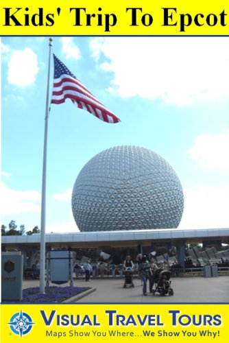 EPCOT TOUR FOR KIDS - A Self-guided Walking Tour - includes insider tips and photos of all locations- explore on your own schedule- Like having a friend ... you around! (Visual Travel Tours Book 158)