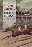 The Sport of Kings and the Kings of Crime: Horse Racing, Politics, and Organized Crime in New York, 18651913 (Sports and Entertainment)