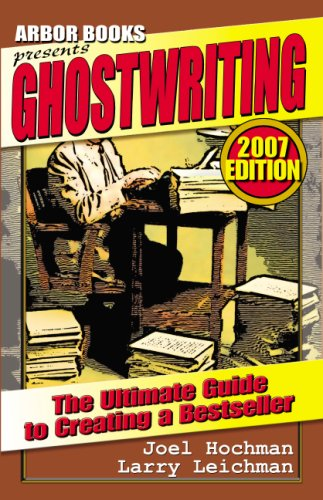 Ghostwriting: The Ultimate Guide to Creating a Bestseller (2007 Edition)