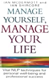 Manage Yourself, Manage Your Life: Vital NLP technique for personal well-being and professional success (English Edition)