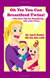 img - for Oh Yes You Can Breastfeed Twins! ...Plus More Tips for Simplifying Life with Twins book / textbook / text book