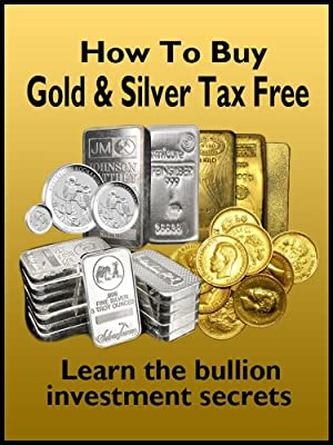 How To Buy Gold & Silver Tax Free - Learn The Bullion Investment Secrets (English Edition) par Peter Black