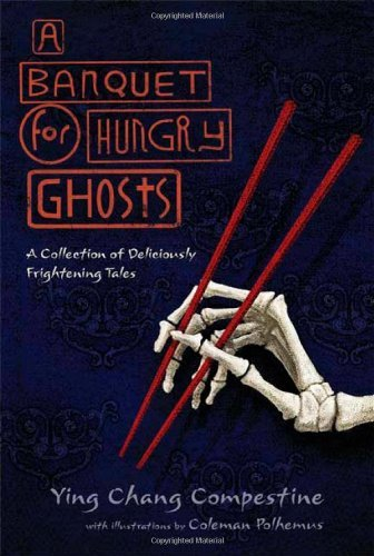 A Banquet for Hungry Ghosts: A Collection of Deliciously Frightening Tales [Hardcover] [BYR] (Author) Ying Chang Compestine, Coleman Polhemus PDF