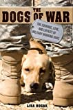 516oB8McuoL. SL160  The Dogs of War: The Courage, Love, and Loyalty of Military Working Dogs