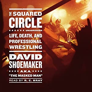 The Squared Circle: Life, Death, and Professional Wrestling | [David Shoemaker]