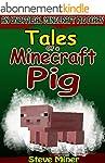 MINECRAFT: Tales Of A Minecraft Pig:...