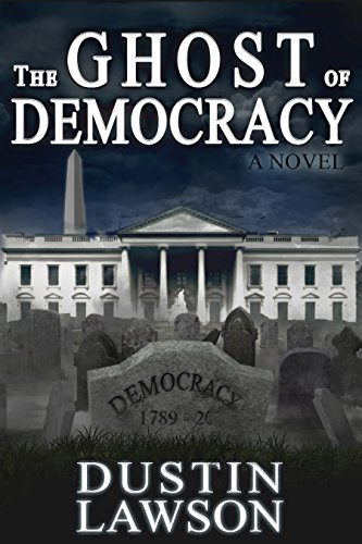The Ghost of Democracy: A Novel