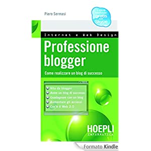 Professione Blogger: Come realizzare un blog di successo (Internet e web design)