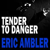 Tender to Danger | [Eric Ambler]