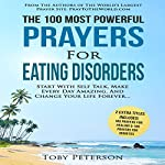 The 100 Most Powerful Prayers for Eating Disorders: Start with Self Talk, Make Every Day Amazing, and Change Your Life Forever | Toby Peterson