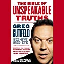 The Bible of Unspeakable Truths (       UNABRIDGED) by Greg Gutfeld, Penn Jillette (foreword) Narrated by Greg Gutfeld