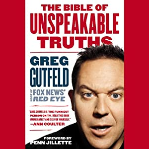 The Bible of Unspeakable Truths | [Greg Gutfeld, Penn Jillette (foreword)]
