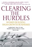 img - for Clearing the Hurdles: Women Building High-Growth Businesses by Brush Candida G. Carter Nancy M. Gatewood Elizabeth Greene Patricia G. Hart Myra M. (2004-05-24) Paperback book / textbook / text book