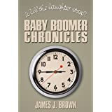 Will the laughter stop: Baby Boomer Chronicles