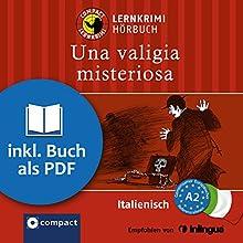 Una valigia misteriosa (Compact Lernkrimi Hörbuch): Italienisch - Niveau A2 Hörbuch von Allessandra Felici Puccetti Gesprochen von: Elisa Lorenzetti