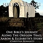 One Bible's Journey Along the Oregon Trail: Aaron & Elizabeth's Story | Helen Keating