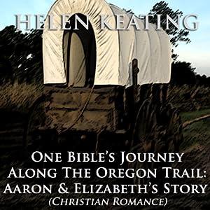 One Bible's Journey Along the Oregon Trail: Aaron & Elizabeth's Story | [Helen Keating]