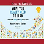 What You Really Need to Lead: The Power of Thinking and Acting Like an Owner | Robert S. Kaplan