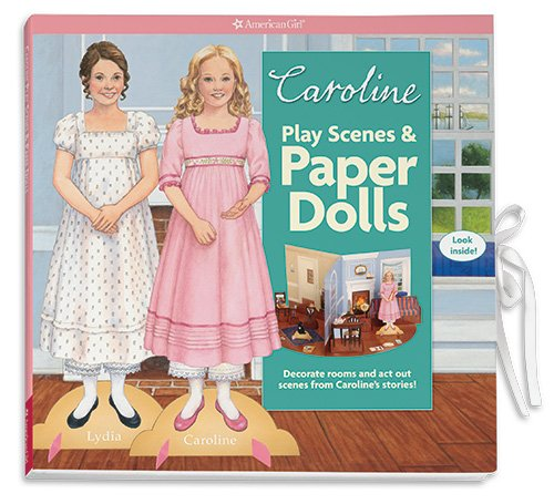 Caroline&#39;s Play Scenes &amp; Paper Dolls: Decorate rooms and act out scenes from this character&#39;s stories! (American Girls Caroline)