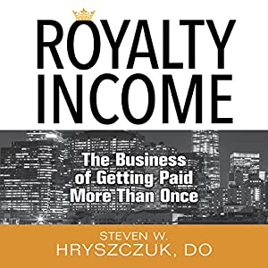Royalty Income: The Business of Getting Paid More Than Once Audiobook