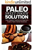 Paleo Sweet-Tooth Solution: Paleo Desserts Cookbook and beginner's guide to Paleo friendly sweeteners (English Edition)