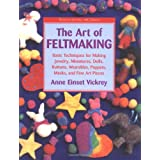 The Art of Feltmaking: Basic Techniques for Making Jewelry, Miniatures, Dolls, Buttons, Wearables, Puppets, Masks and Fine Art Pieces (Watson-Guptill Crafts) ~ Anne Einset Vickrey