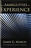 img - for The Ambiguities of Experience (Messenger Lectures) by James March (2010-04-08) book / textbook / text book