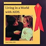 Living in a World with AIDS (AIDS Awareness Library)