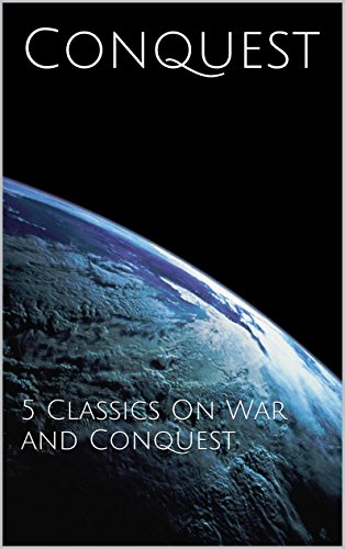 Carl von Clausewitz - Conquest: 5 Classics On War and Conquest (English Edition)