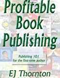 img - for Profitable Book Publishing - Publishing 101 for the first-time author by EJ Thornton (August 1, 2003) Paperback book / textbook / text book