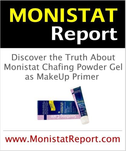 MONISTAT REPORT: Truth About Monostat Chafing Powder Gel as MakeUp Primer (same as www.MonistatReport.com)