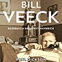 Bill Veeck: Baseball's Greatest Maverick (       UNABRIDGED) by Paul Dickson Narrated by Dan John Miller
