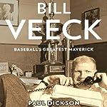 Bill Veeck: Baseball's Greatest Maverick | Paul Dickson